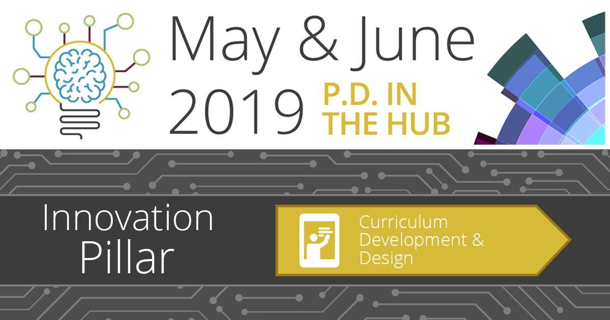 May/June PD in the Hub: Curriculum Development and Design
