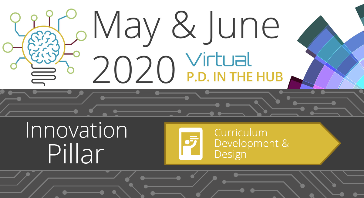 May & June 2020 Virtual PD in the Hub - Curriculum Development and Design