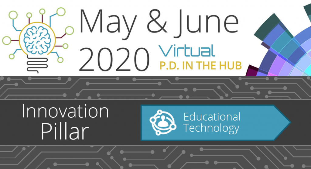 May & June 2020 Virtual PD in the Hub - Educational Technology