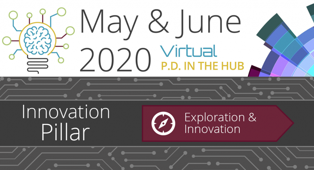 May & June 2020 Virtual PD in the Hub - Exploration and Innovation