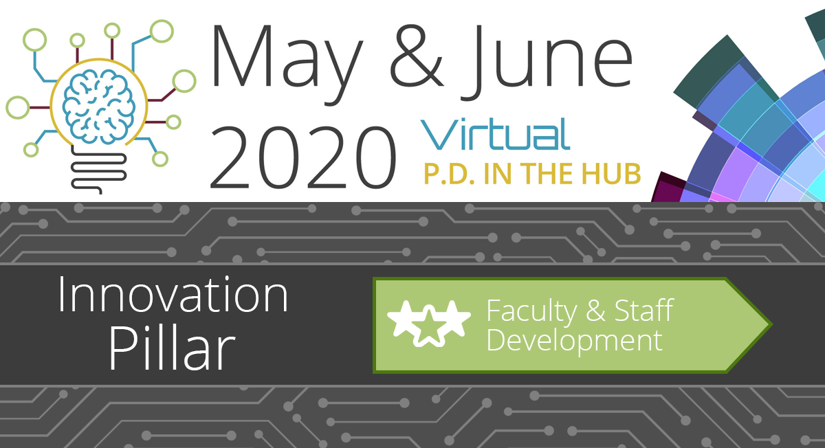 May & June 2020 Virtual PD in the Hub - Faculty and Staff Development